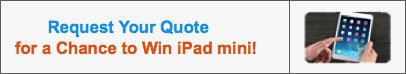 Request Your Quote for a Chance to Win iPad mini!